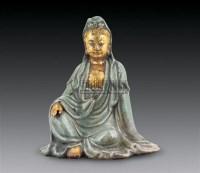 明 龙泉窑自在观音 -  - 瓷器 - 2006秋季艺术品拍卖会 -收藏网